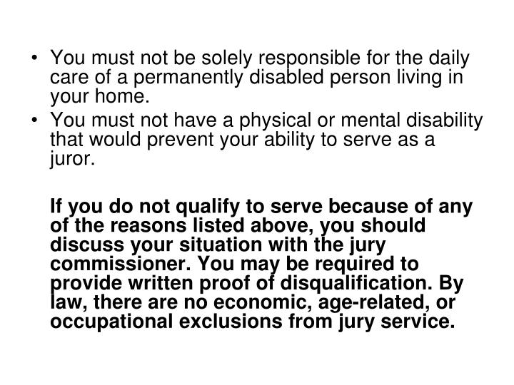 You must not be solely responsible for the daily care of a permanently disabled person living in your home.