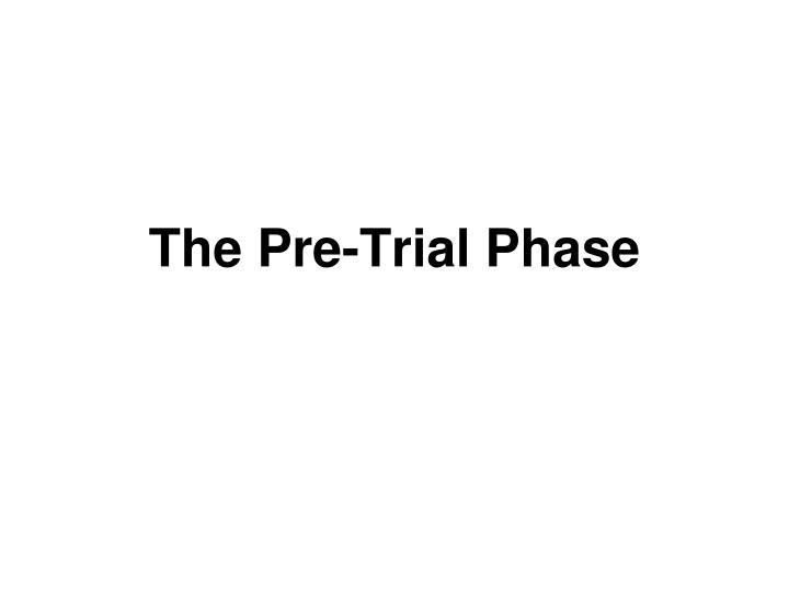 The Pre-Trial Phase