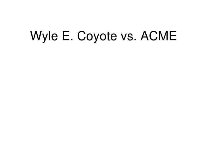Wyle E. Coyote vs. ACME