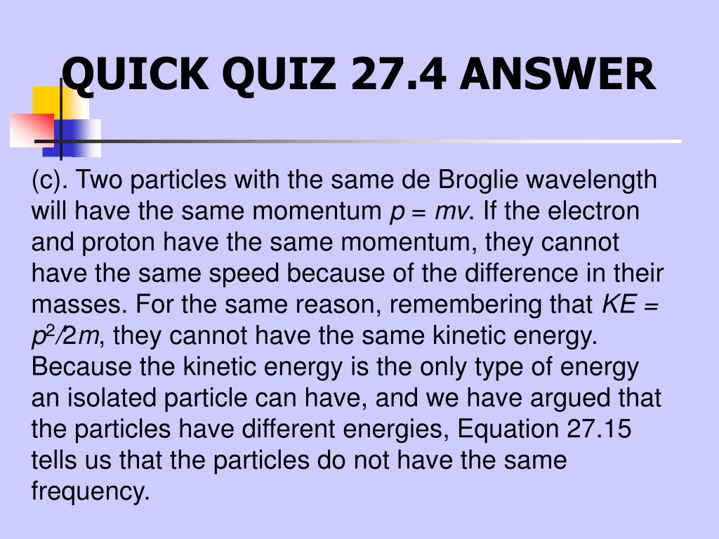 (c). Two particles with the same de Broglie wavelength will have the same momentum