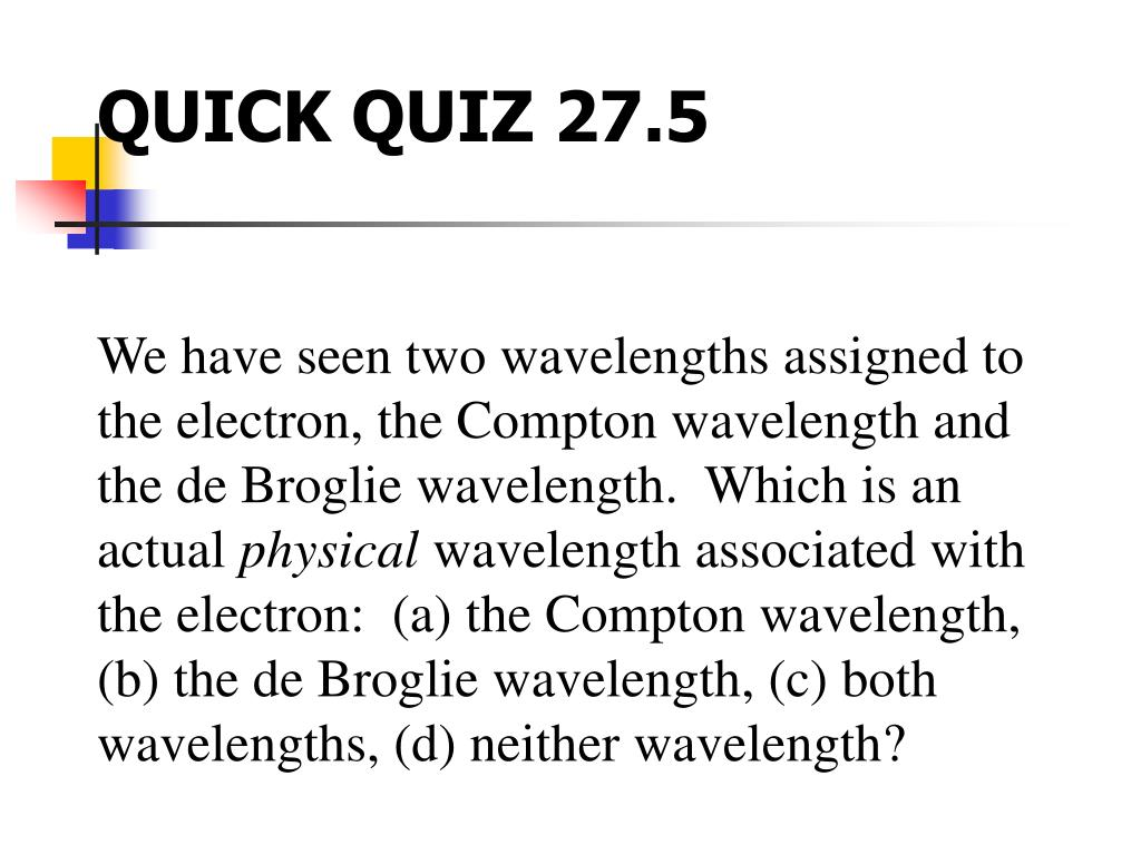 We have seen two wavelengths assigned to the electron, the Compton wavelength and the de Broglie wavelength.  Which is an actual
