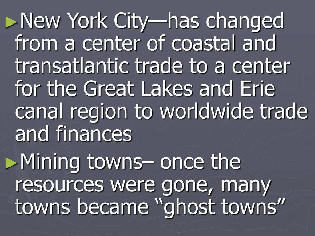 New York City—has changed from a center of coastal and transatlantic trade to a center for the Great Lakes and Erie canal region to worldwide trade and finances