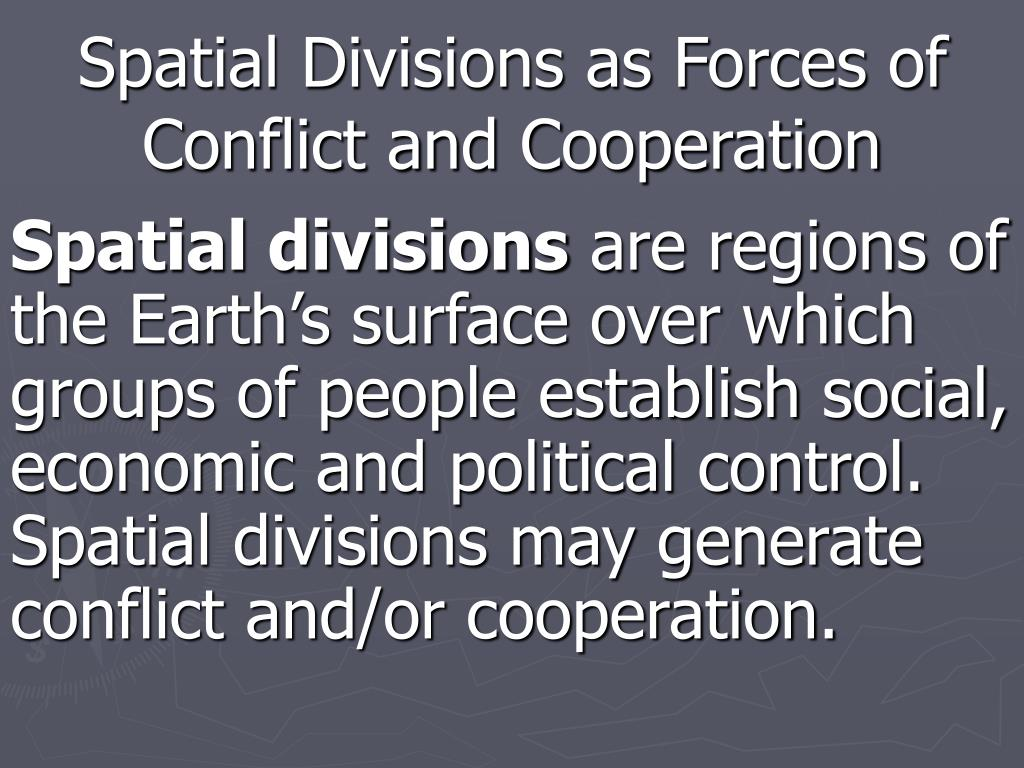 Spatial Divisions as Forces of Conflict and Cooperation