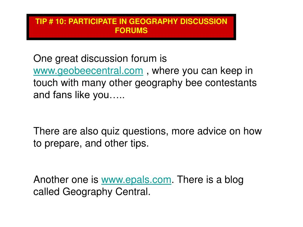 TIP # 10: PARTICIPATE IN GEOGRAPHY DISCUSSION FORUMS