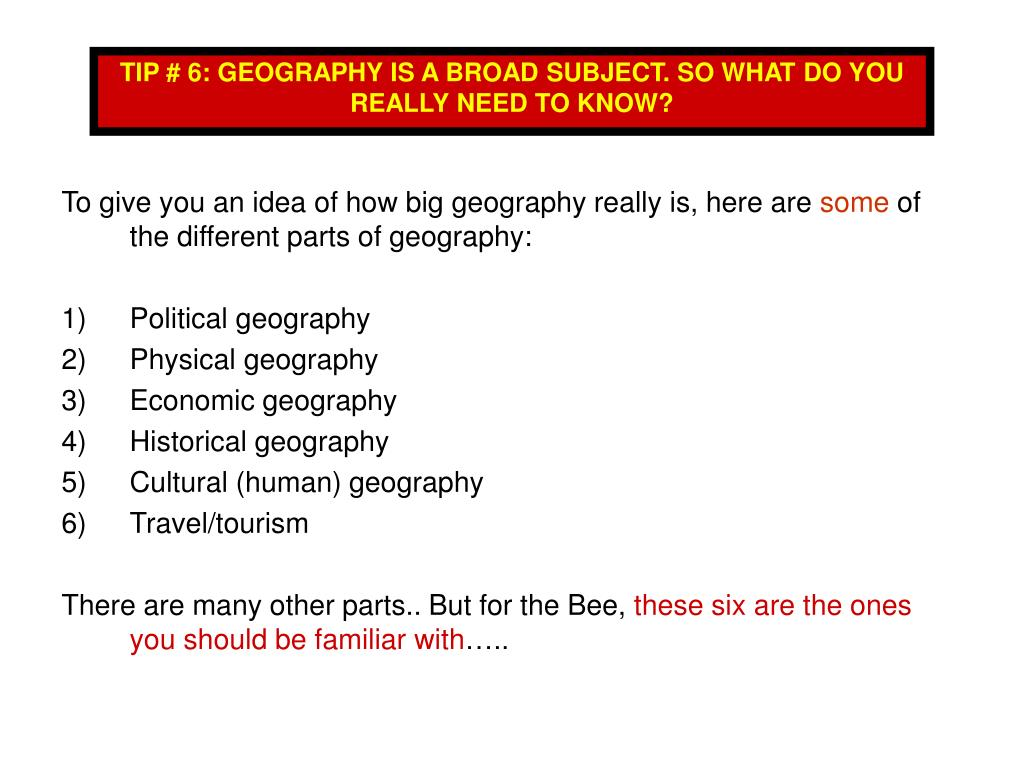 TIP # 6: GEOGRAPHY IS A BROAD SUBJECT. SO WHAT DO YOU REALLY NEED TO KNOW?