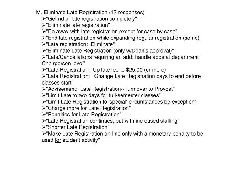 M. Eliminate Late Registration (17 responses)