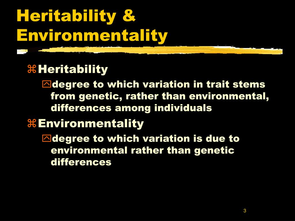 Heritability & Environmentality