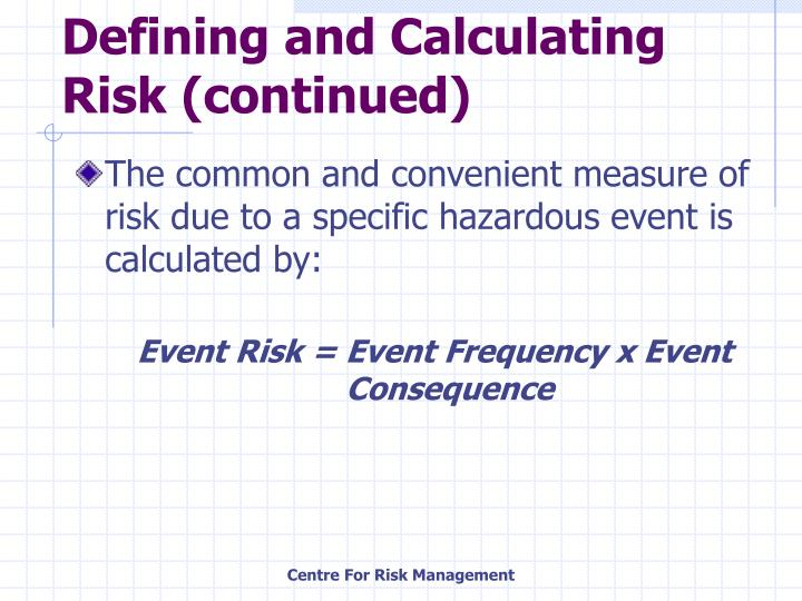 Defining and calculating risk continued