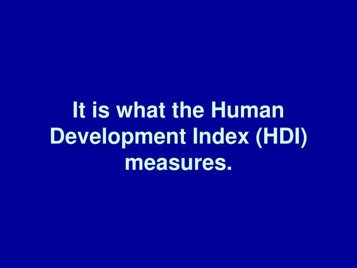 It is what the Human Development Index (HDI) measures.