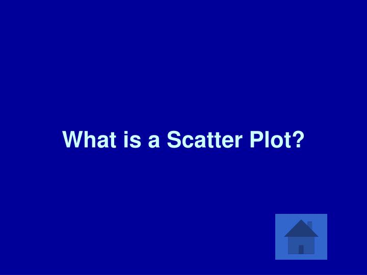 What is a Scatter Plot?