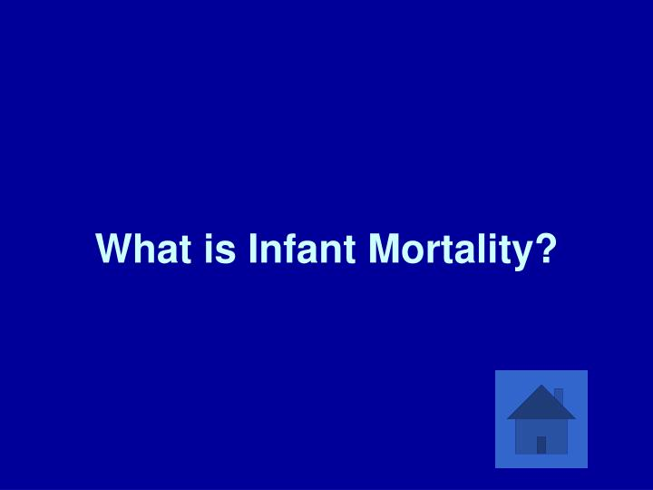 What is Infant Mortality?