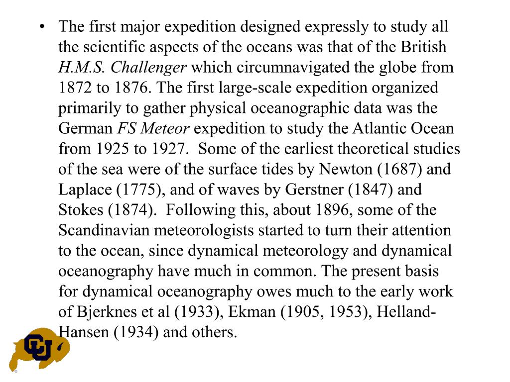 The first major expedition designed expressly to study all the scientific aspects of the oceans was that of the British