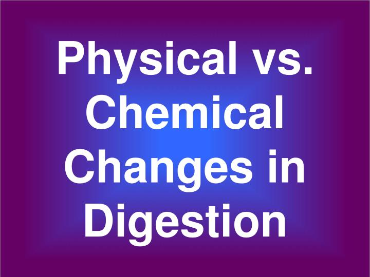 physical vs chemical changes in digestion