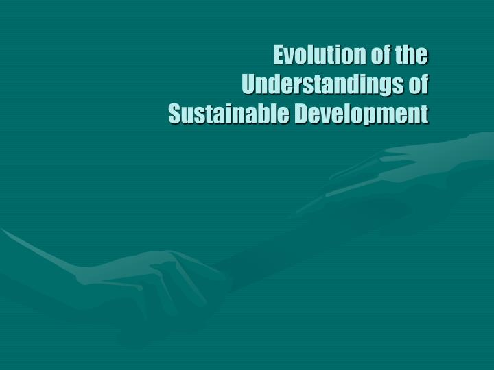Evolution of the understandings of sustainable development