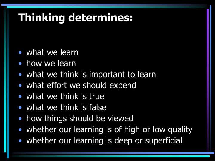 Thinking determines: