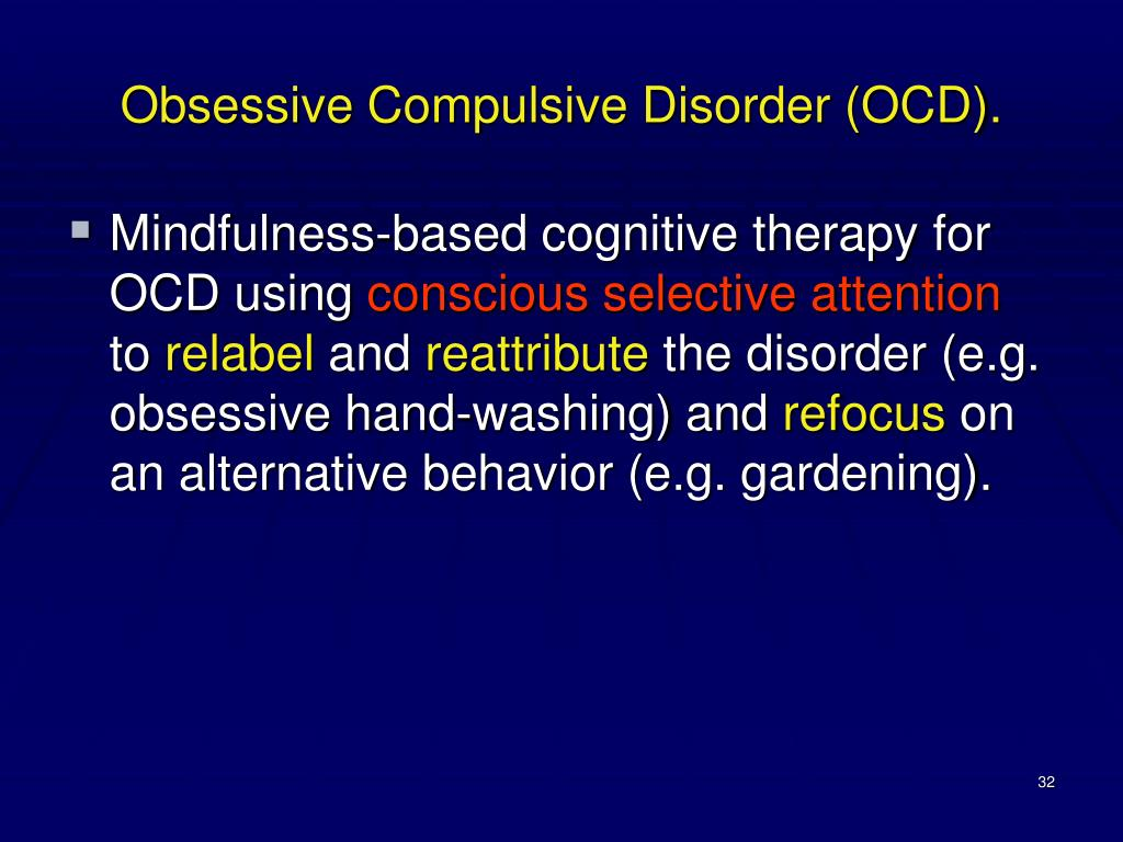 Obsessive Compulsive Disorder (OCD).