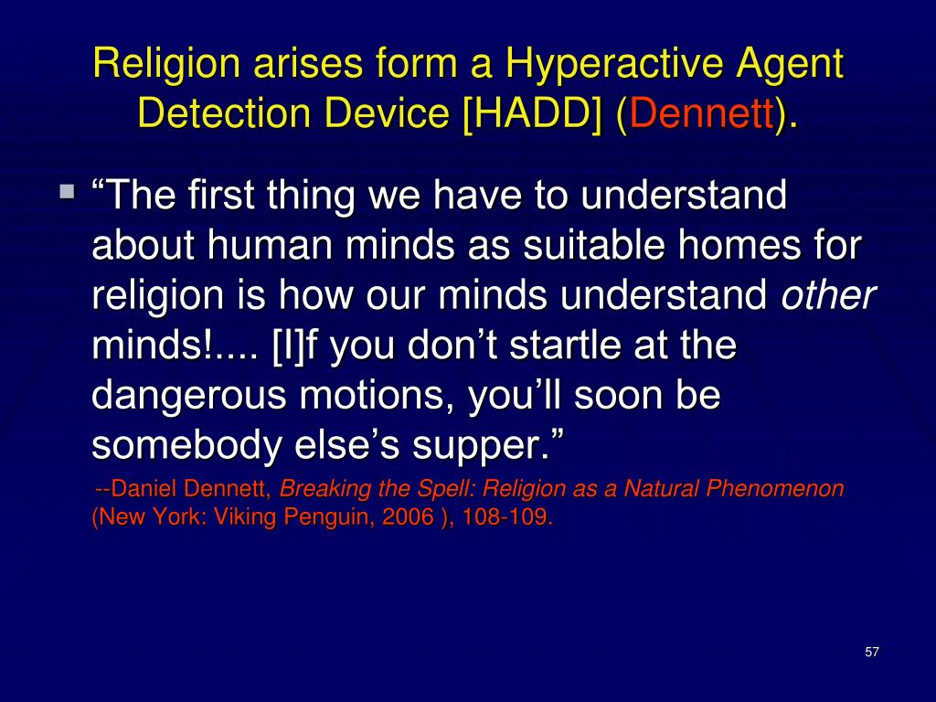 Religion arises form a Hyperactive Agent Detection Device [HADD] (