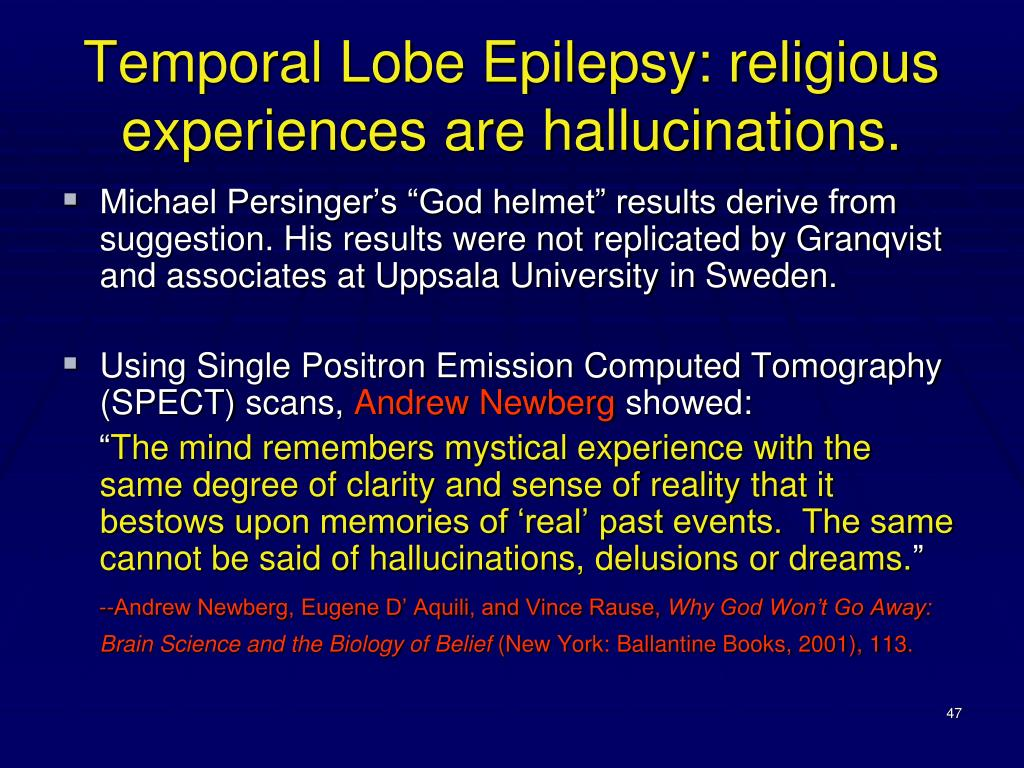Temporal Lobe Epilepsy: religious experiences are hallucinations.