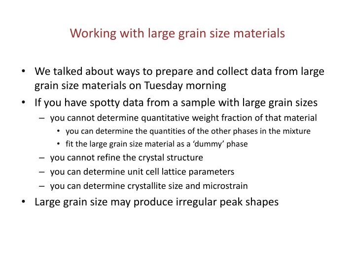 Working with large grain size materials
