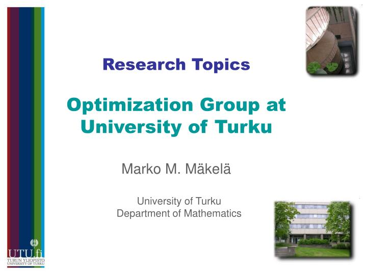 Research topics optimization group at university of turku marko m m kel