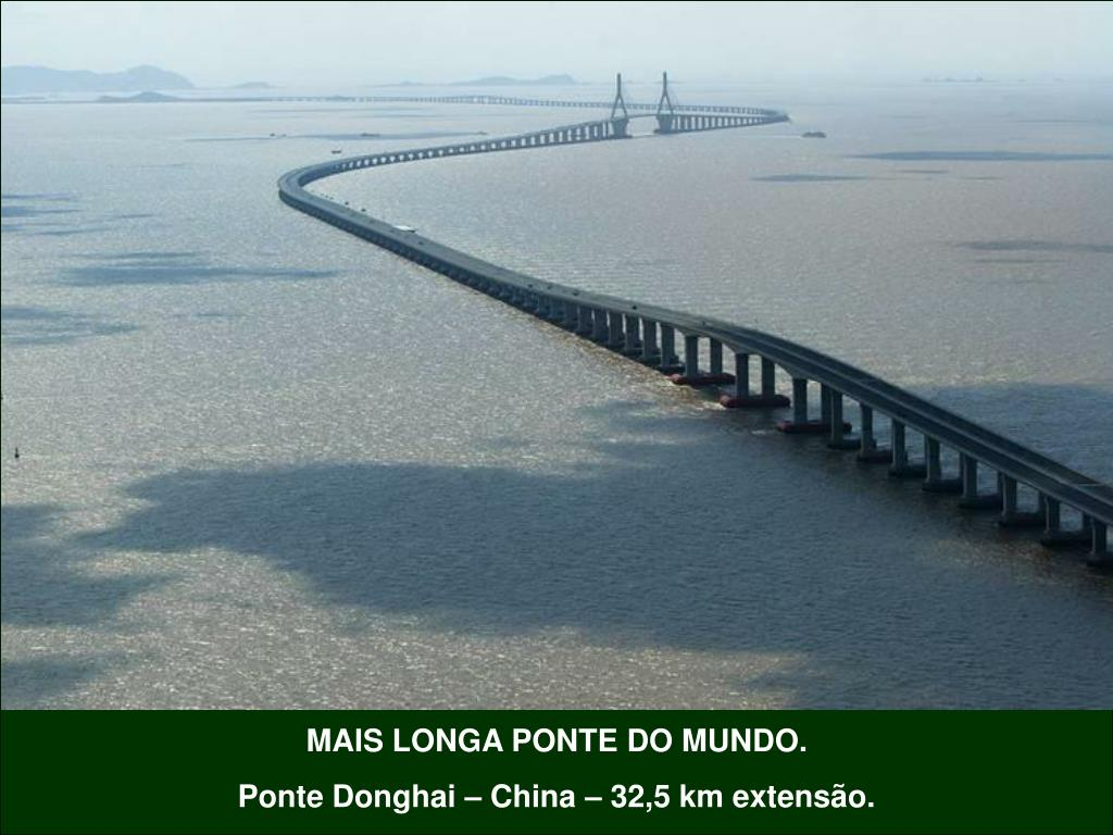 MAIS LONGA PONTE DO MUNDO.