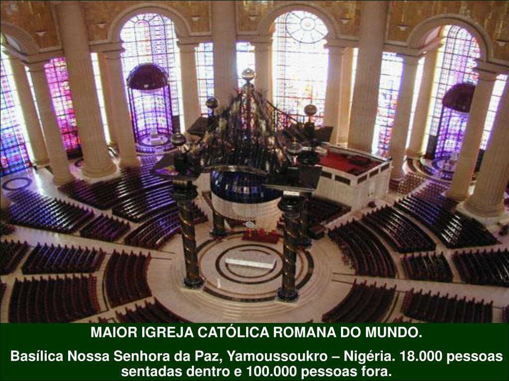 MAIOR IGREJA CATÓLICA ROMANA DO MUNDO.
