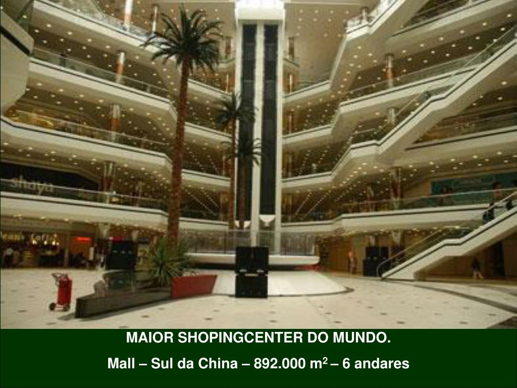 MAIOR SHOPINGCENTER DO MUNDO.