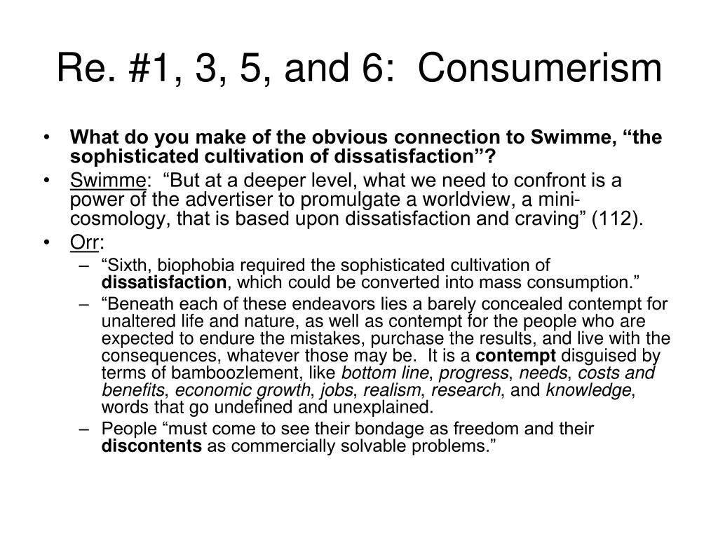 Re. #1, 3, 5, and 6:  Consumerism