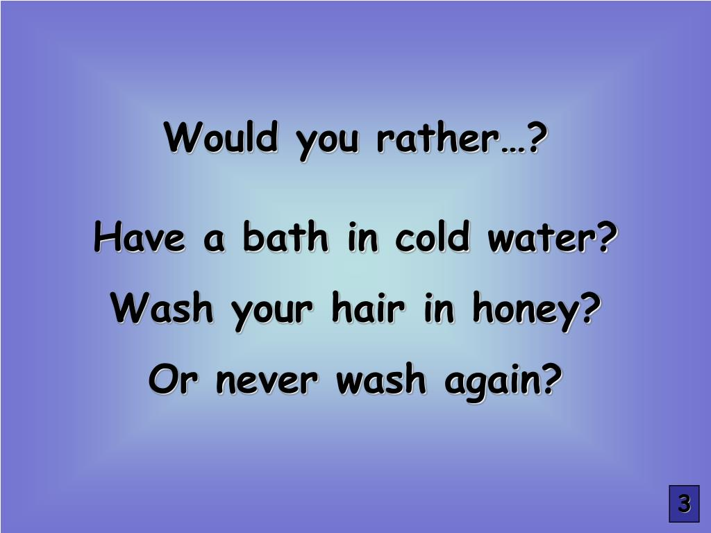Would you rather…?