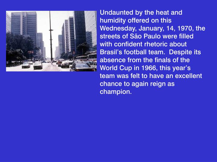 Undaunted by the heat and humidity offered on this Wednesday, January, 14, 1970, the streets of São...