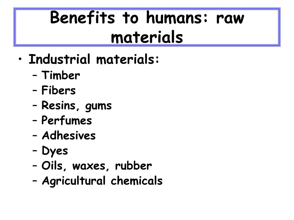 Benefits to humans: raw materials