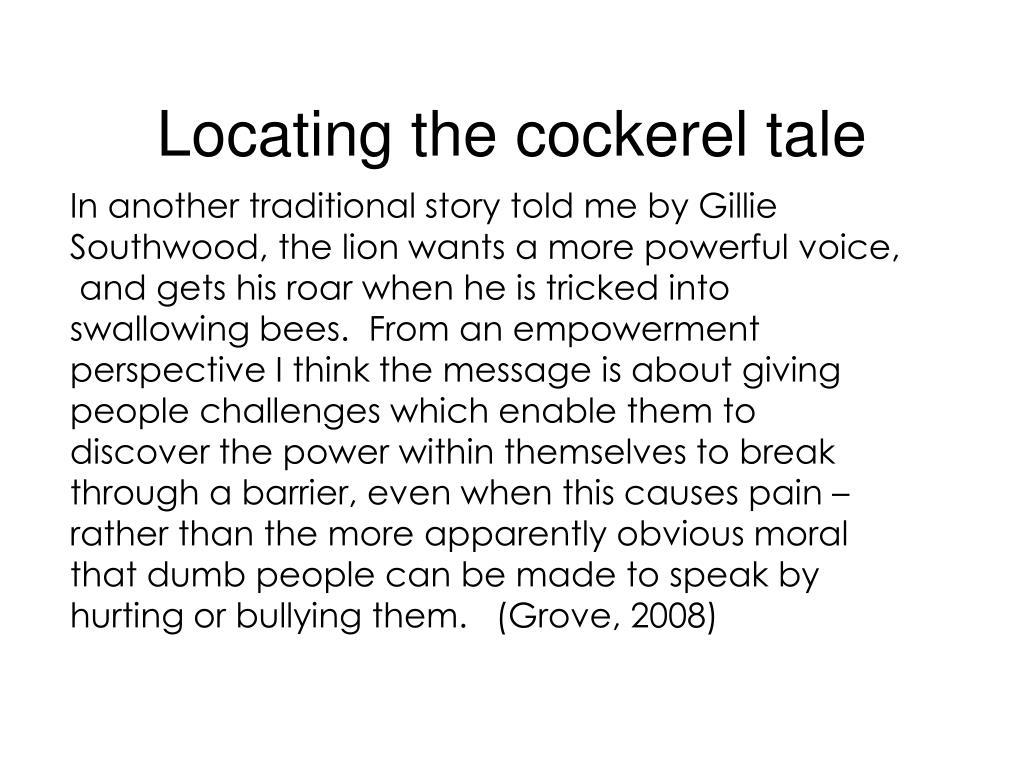 Locating the cockerel tale