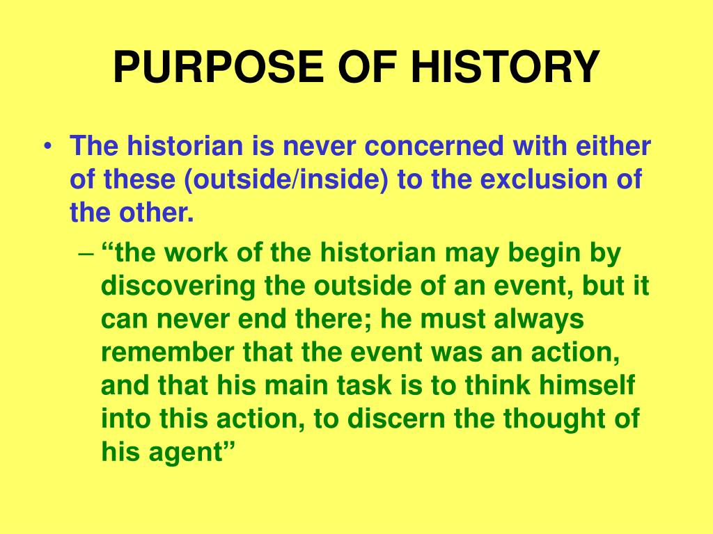 PURPOSE OF HISTORY