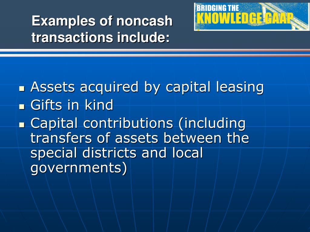 Examples of noncash transactions include: