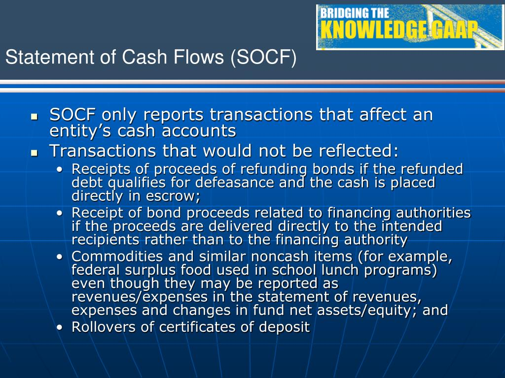 SOCF only reports transactions that affect an entity's cash accounts