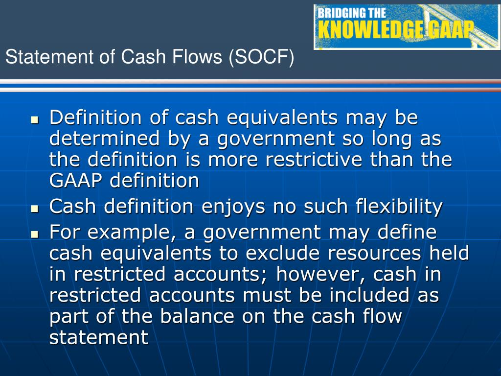 Definition of cash equivalents may be determined by a government so long as the definition is more restrictive than the GAAP definition
