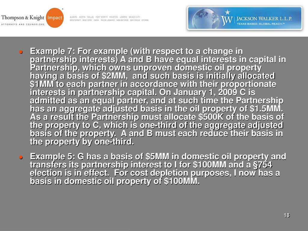 Example 7: For example (with respect to a change in partnership interests) A and B have equal interests in capital in Partnership, which owns unproven domestic oil property having a basis of $2MM,