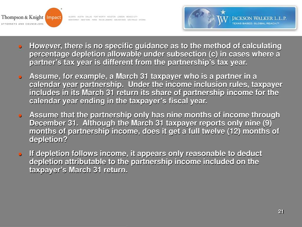 However, there is no specific guidance as to the method of calculating percentage depletion allowable under subsection (c) in cases where a partner's tax year is different from the partnership's tax year.