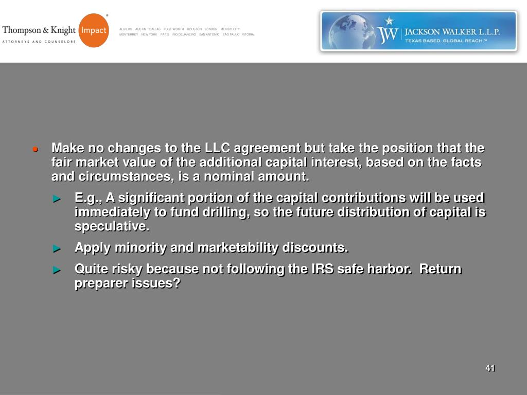 Make no changes to the LLC agreement but take the position that the fair market value of the additional capital interest, based on the facts and circumstances, is a nominal amount.