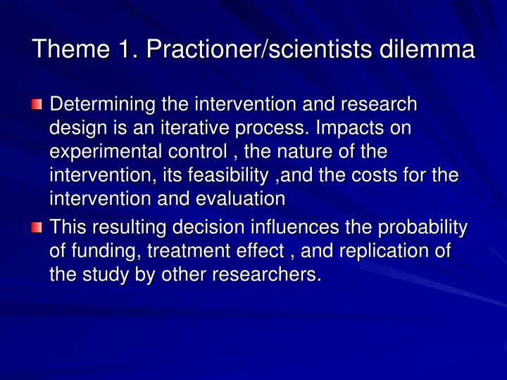 Theme 1 practioner scientists dilemma