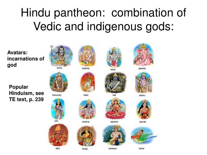 Hindu pantheon:  combination of Vedic and indigenous gods:
