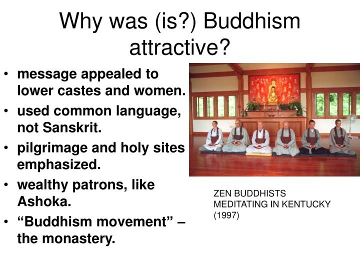 Why was (is?) Buddhism attractive?