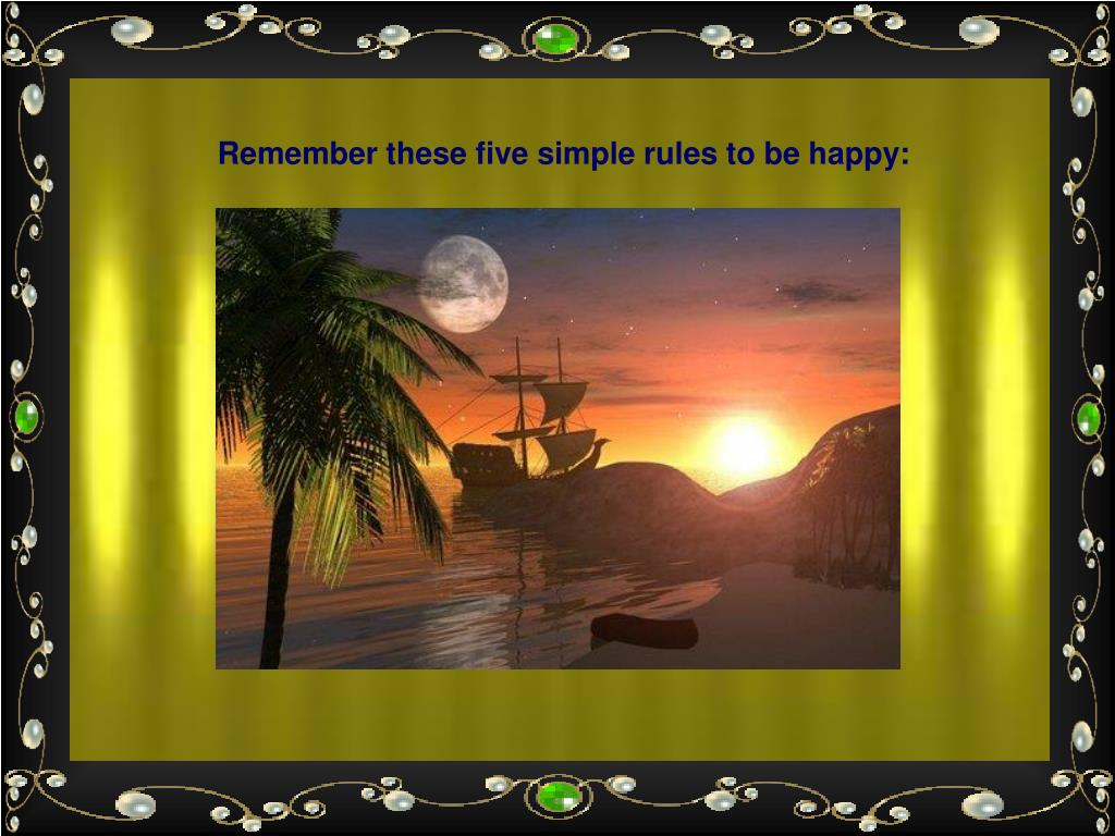 Remember these five simple rules to be happy: