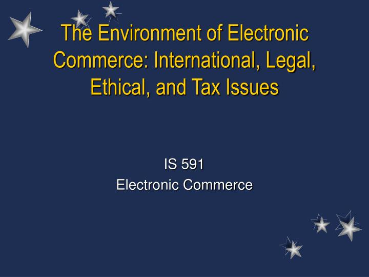 The environment of electronic commerce international legal ethical and tax issues