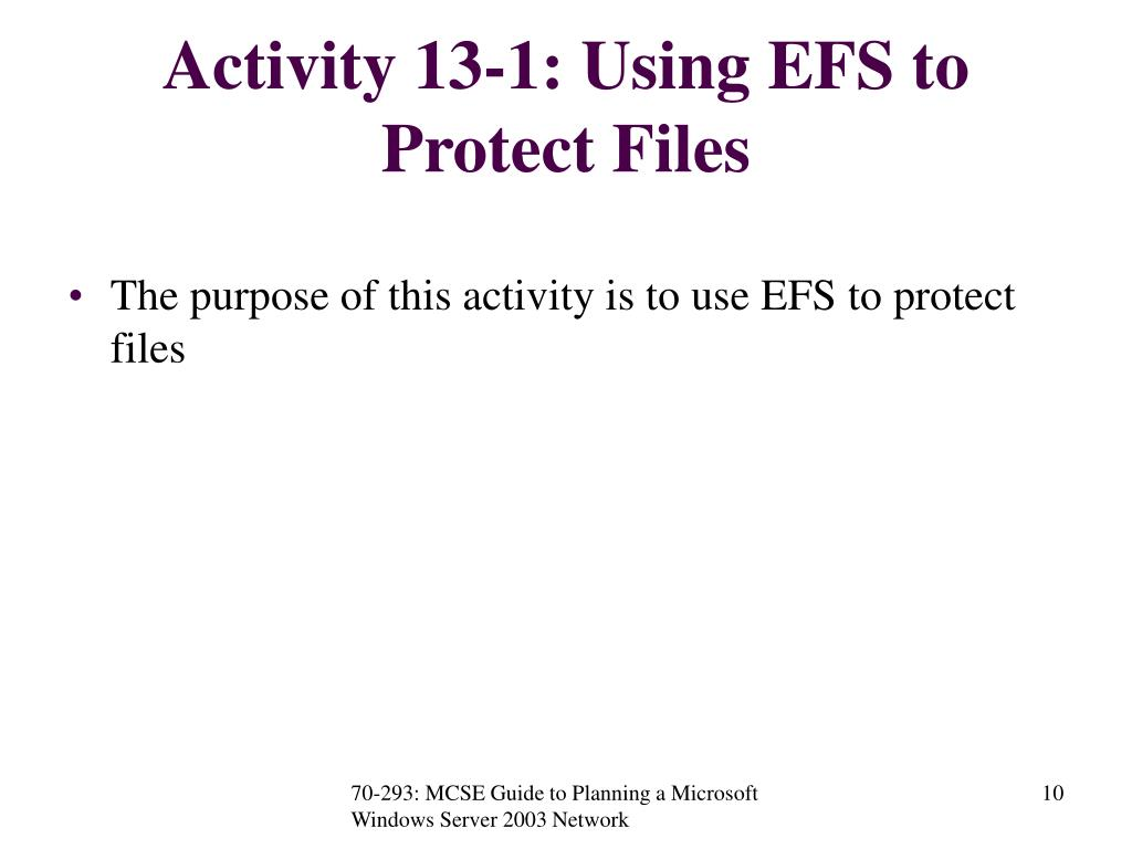 Activity 13-1: Using EFS to Protect Files