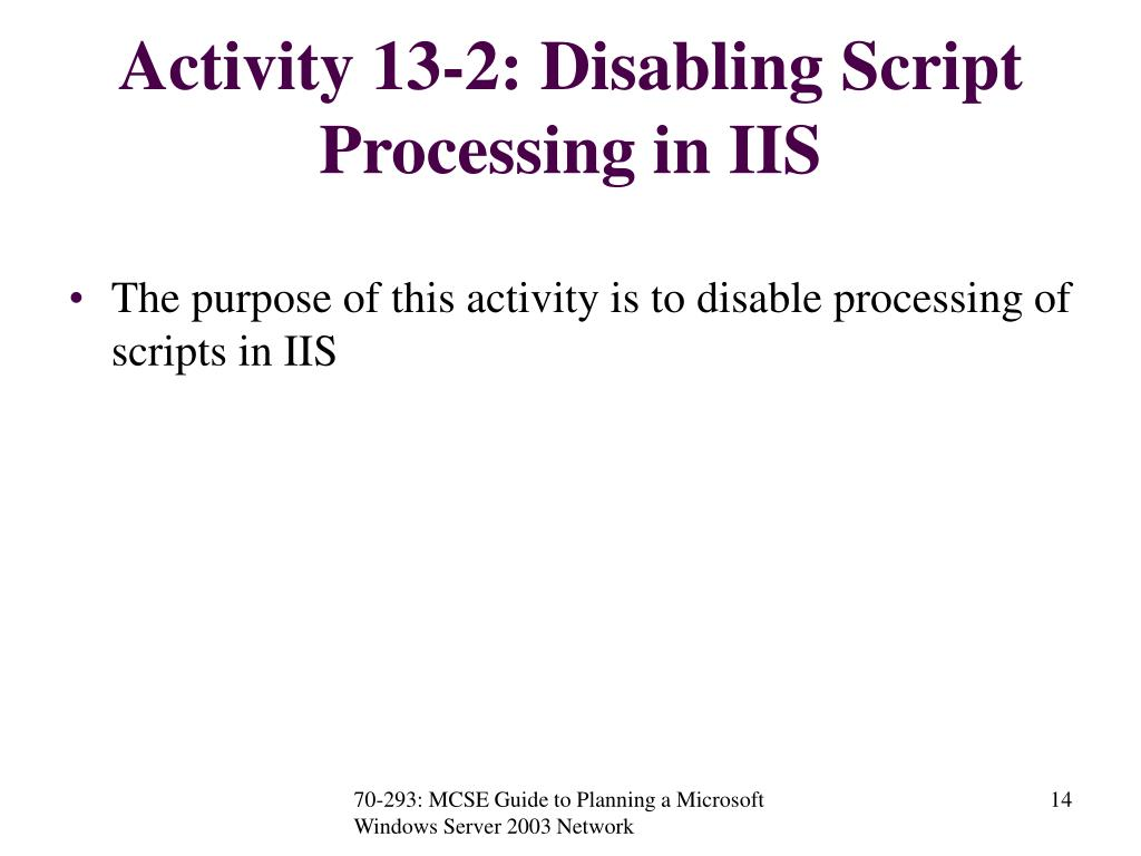 Activity 13-2: Disabling Script Processing in IIS