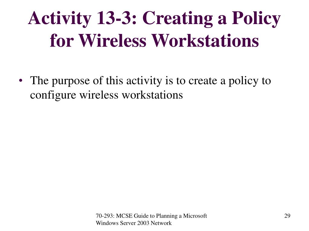 Activity 13-3: Creating a Policy for Wireless Workstations