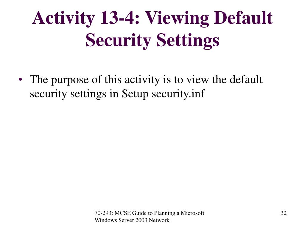 Activity 13-4: Viewing Default Security Settings