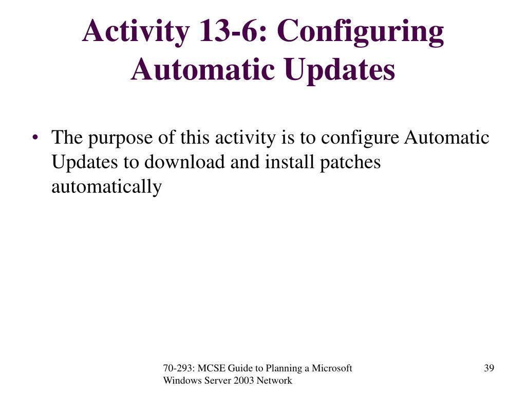 Activity 13-6: Configuring Automatic Updates