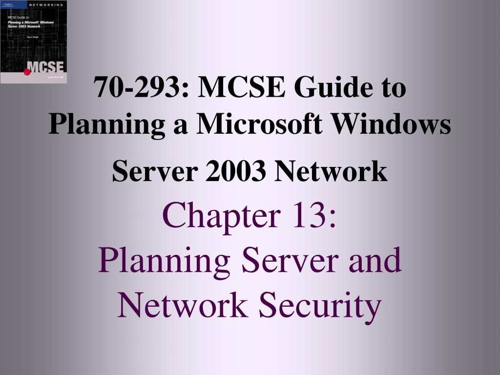 70-293: MCSE Guide to Planning a Microsoft Windows Server 2003 Network